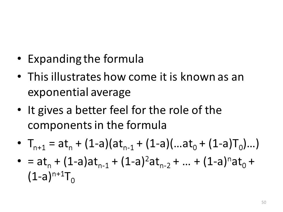 Expanding the formula This illustrates how come it is known as an exponential average It gives a better feel for the role of the components in the for