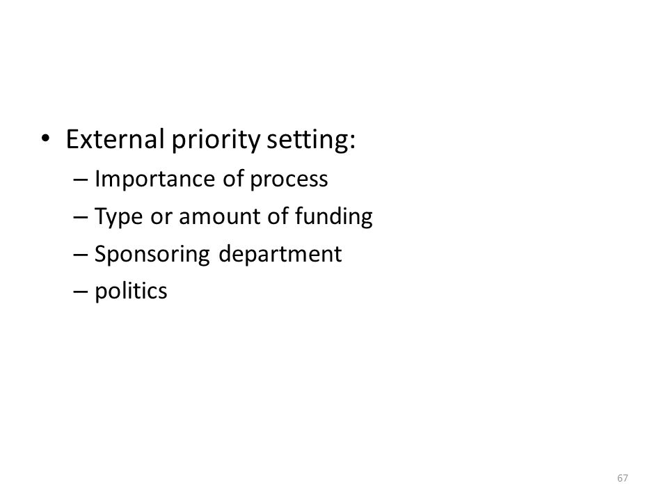 External priority setting: – Importance of process – Type or amount of funding – Sponsoring department – politics 67