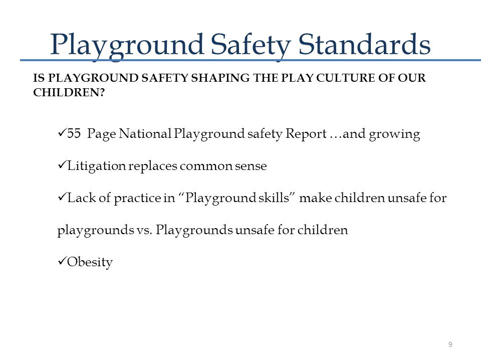 Playground Safety Standards IS PLAYGROUND SAFETY SHAPING THE PLAY CULTURE OF OUR CHILDREN.