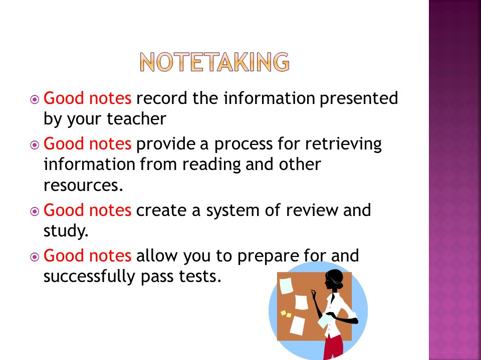 GGood notes record the information presented by your teacher GGood notes provide a process for retrieving information from reading and other resou