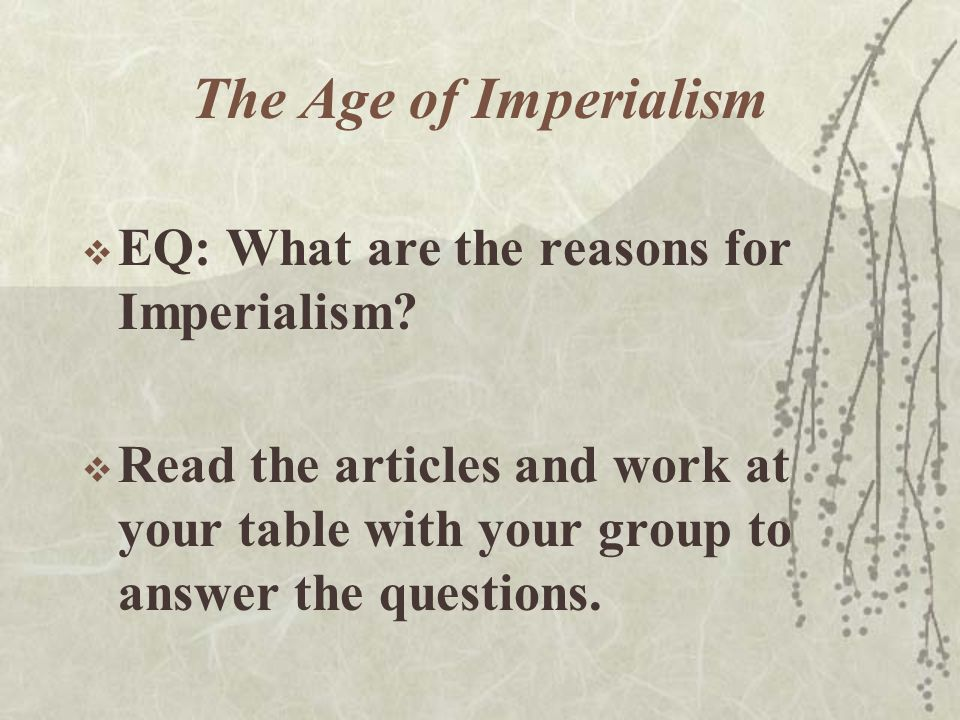 The Age of Imperialism  EQ: What are the reasons for Imperialism.