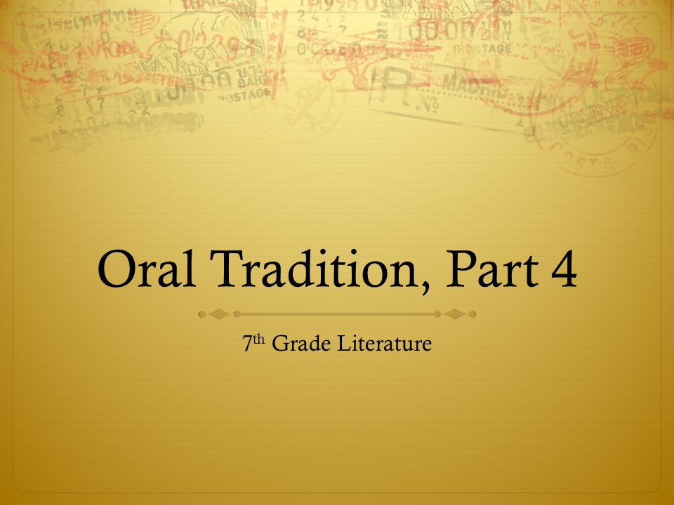 Oral Tradition, Part 4 7 th Grade Literature