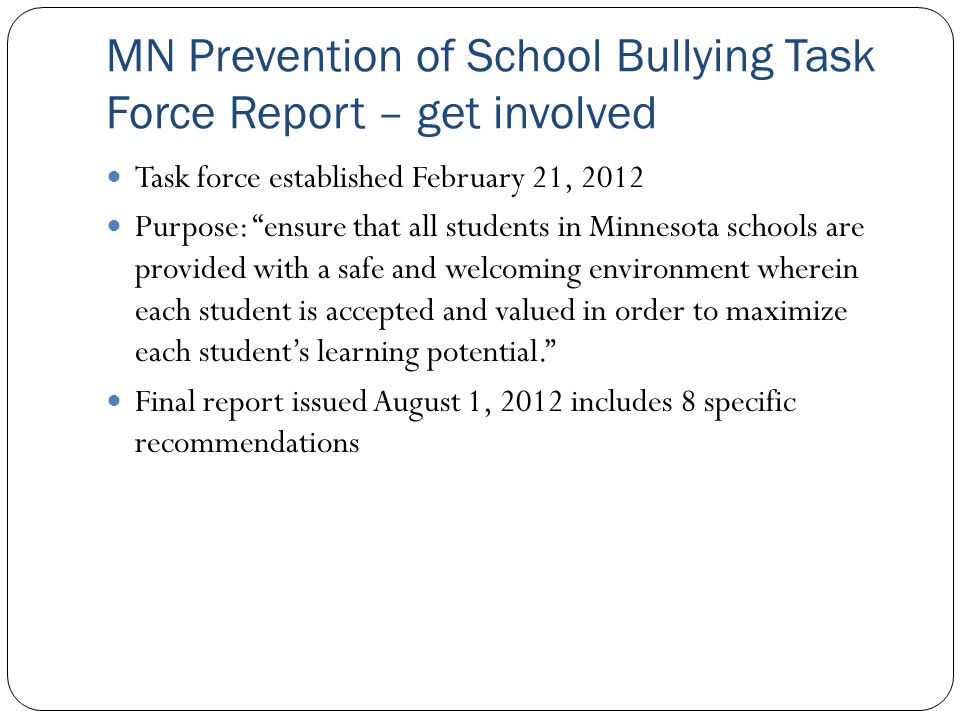 """MN Prevention of School Bullying Task Force Report – get involved Task force established February 21, 2012 Purpose: """"ensure that all students in Minne"""