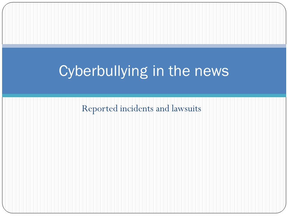 Reported incidents and lawsuits Cyberbullying in the news