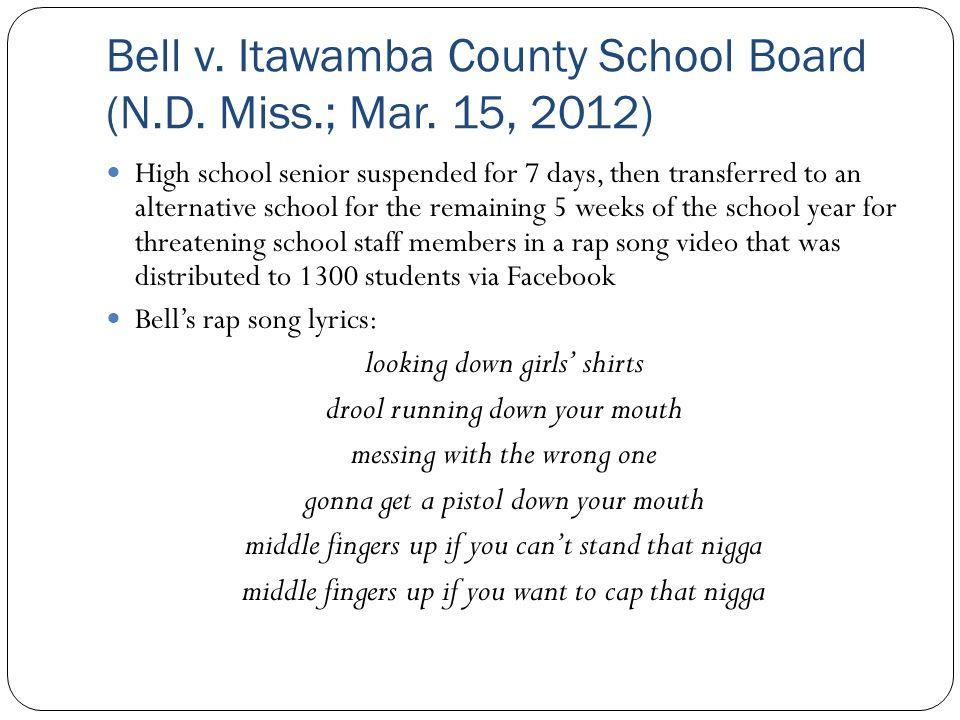 Bell v. Itawamba County School Board (N.D. Miss.; Mar. 15, 2012) High school senior suspended for 7 days, then transferred to an alternative school fo