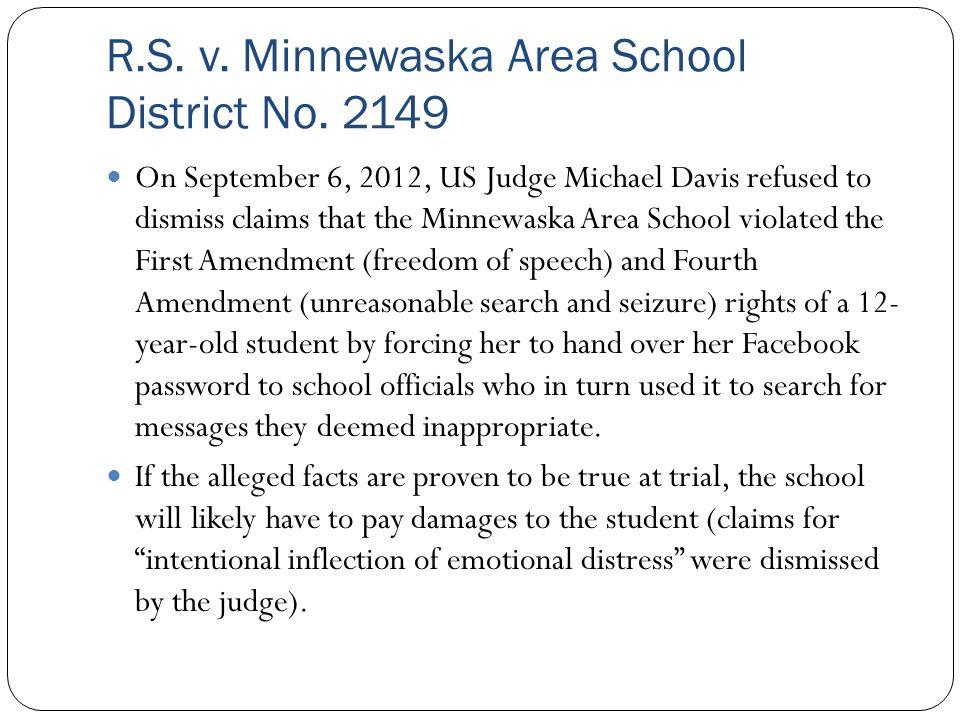 R.S. v. Minnewaska Area School District No. 2149 On September 6, 2012, US Judge Michael Davis refused to dismiss claims that the Minnewaska Area Schoo