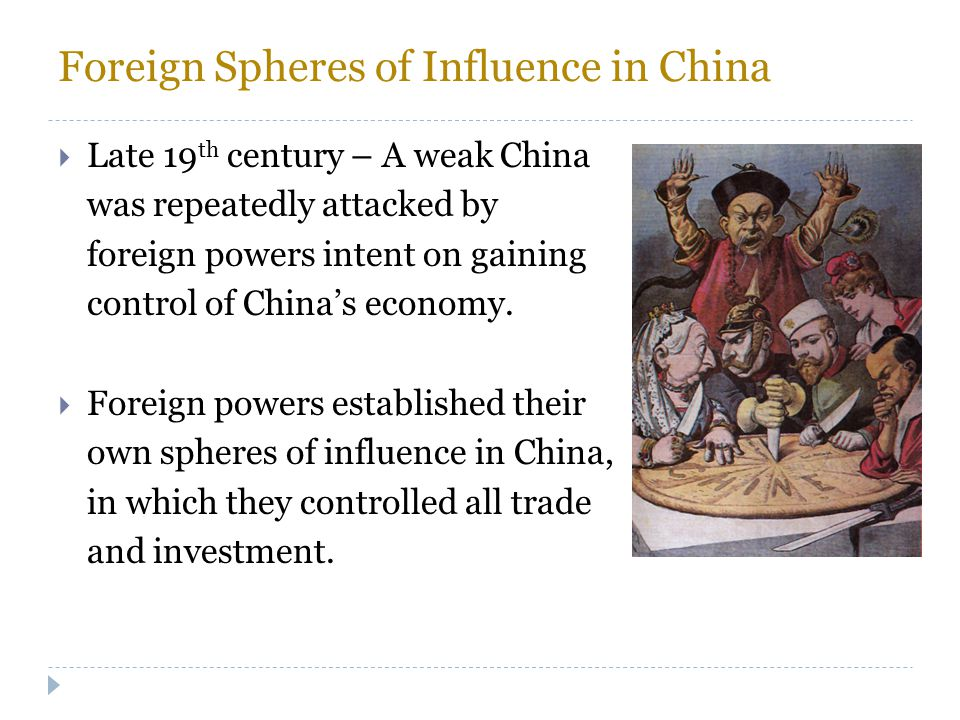 Foreign Spheres of Influence in China  Late 19 th century – A weak China was repeatedly attacked by foreign powers intent on gaining control of China