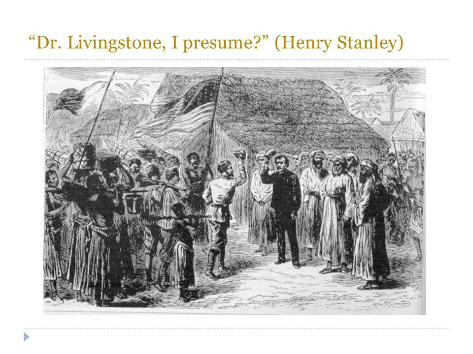 """""""Dr. Livingstone, I presume?"""" (Henry Stanley)"""