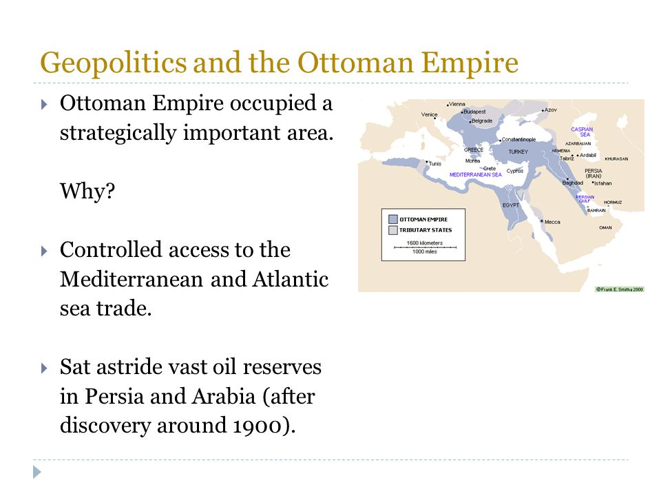 Geopolitics and the Ottoman Empire  Ottoman Empire occupied a strategically important area. Why?  Controlled access to the Mediterranean and Atlanti