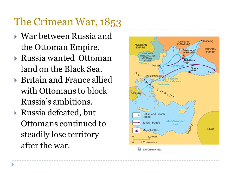 The Crimean War, 1853  War between Russia and the Ottoman Empire.  Russia wanted Ottoman land on the Black Sea.  Britain and France allied with Ott
