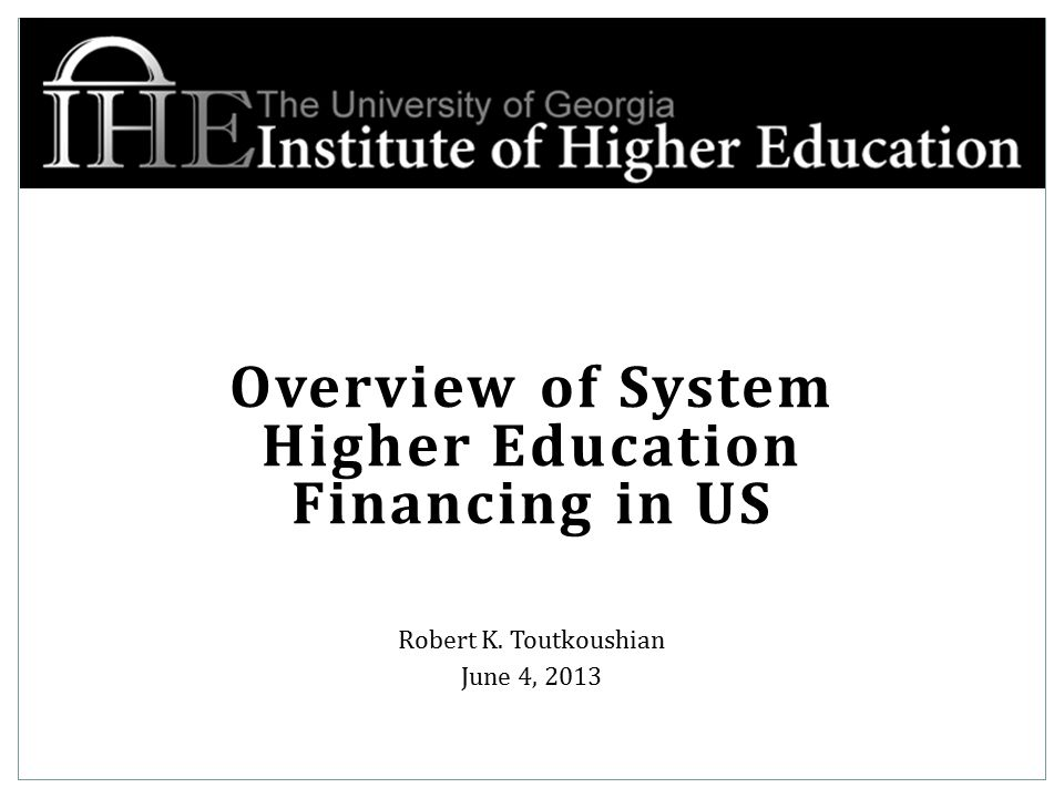 Overview of System Higher Education Financing in US Robert K. Toutkoushian June 4, 2013