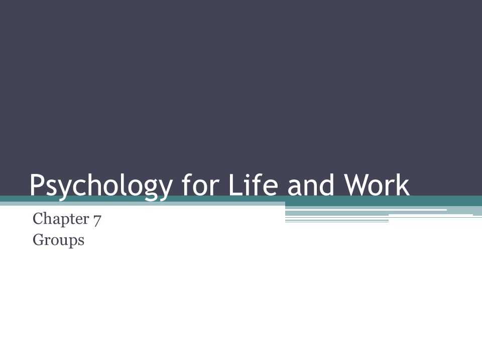 Psychology for Life and Work Chapter 7 Groups