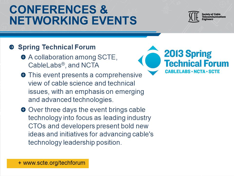 Spring Technical Forum A collaboration among SCTE, CableLabs ®, and NCTA This event presents a comprehensive view of cable science and technical issues, with an emphasis on emerging and advanced technologies.