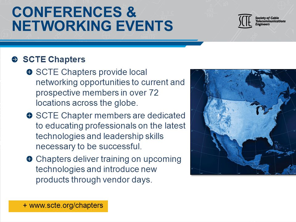 SCTE Chapters SCTE Chapters provide local networking opportunities to current and prospective members in over 72 locations across the globe.