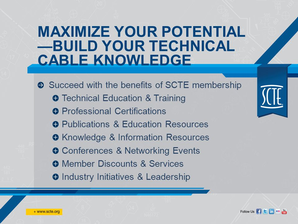 TAKE ADVANTAGE OF THE BENEFITS OF MEMBERSHIP If you aren't a member yet, invest in yourself and your career—JOIN SCTE TODAY.