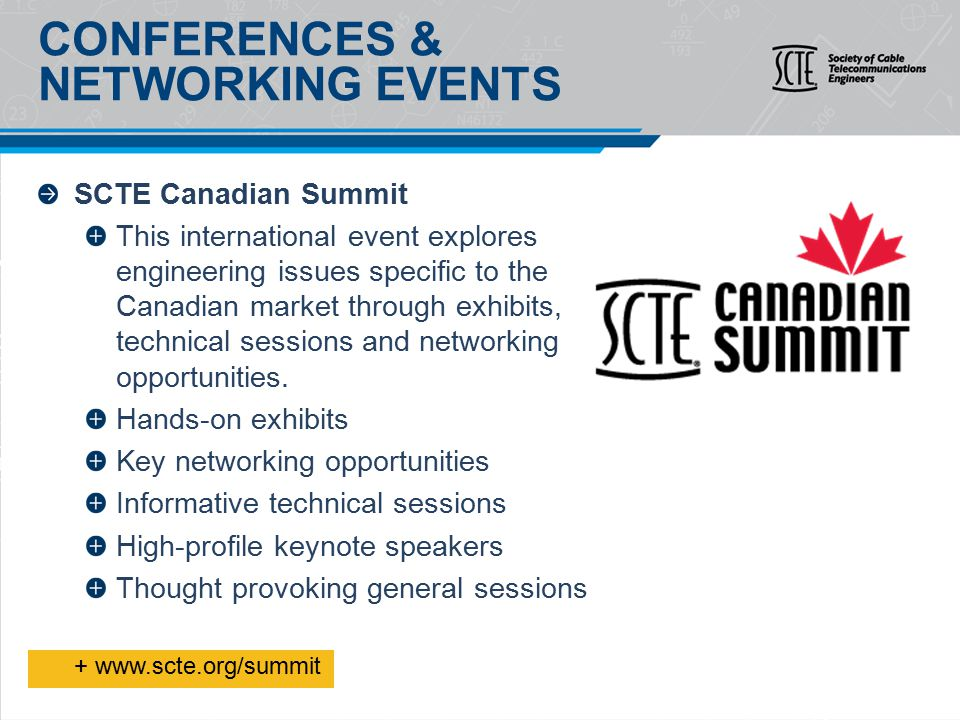 SCTE Canadian Summit This international event explores engineering issues specific to the Canadian market through exhibits, technical sessions and networking opportunities.