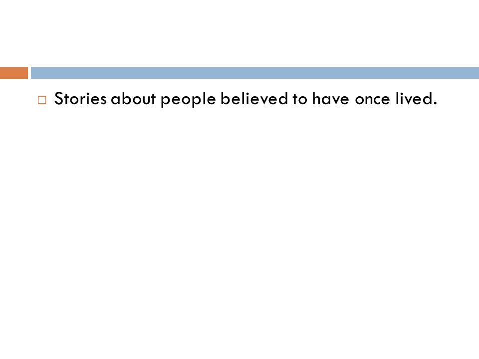  Stories about people believed to have once lived.