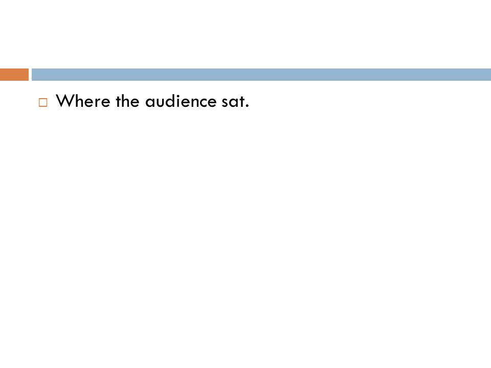  Where the audience sat.