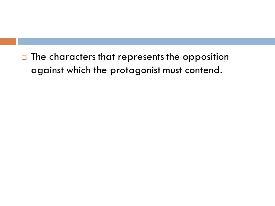  The characters that represents the opposition against which the protagonist must contend.