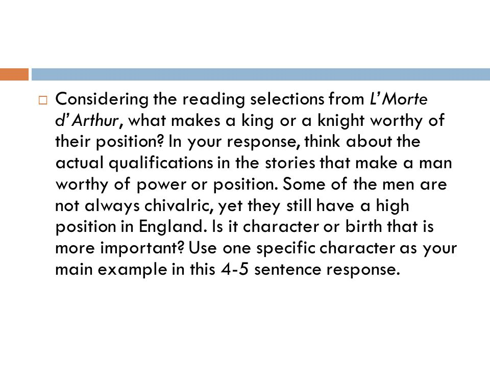  Considering the reading selections from L'Morte d'Arthur, what makes a king or a knight worthy of their position? In your response, think about the