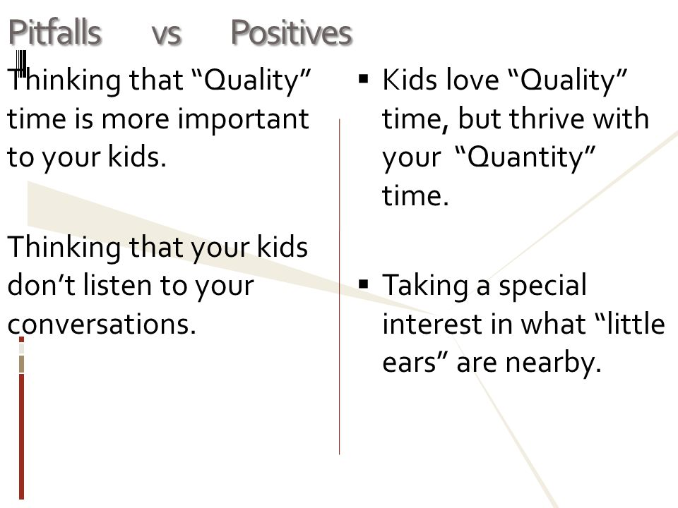 Pitfalls vs Positives Thinking that Quality time is more important to your kids.
