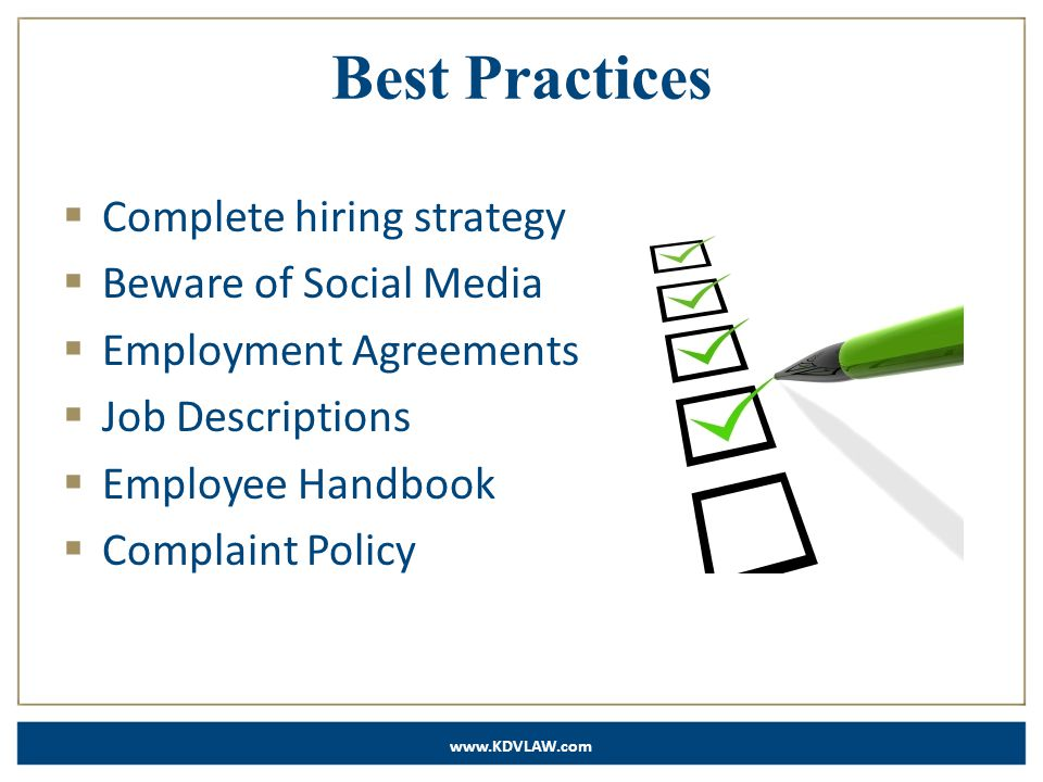 www.KDVLAW.com Best Practices  Complete hiring strategy  Beware of Social Media  Employment Agreements  Job Descriptions  Employee Handbook  Complaint Policy