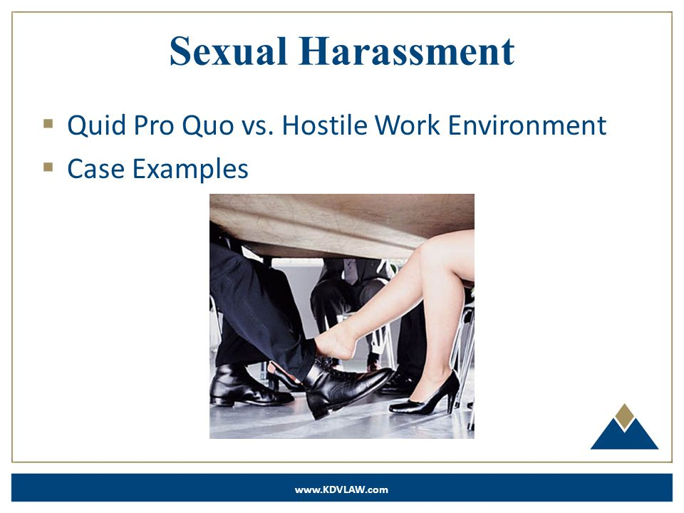 www.KDVLAW.com Sexual Harassment  Quid Pro Quo vs. Hostile Work Environment  Case Examples