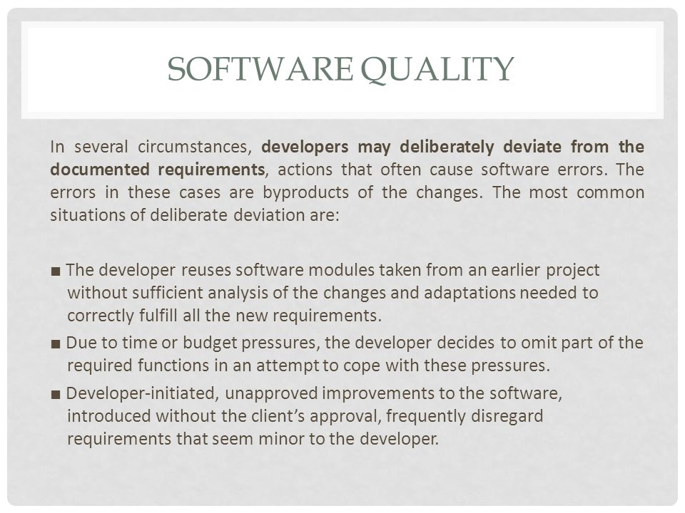 SOFTWARE QUALITY In several circumstances, developers may deliberately deviate from the documented requirements, actions that often cause software errors.