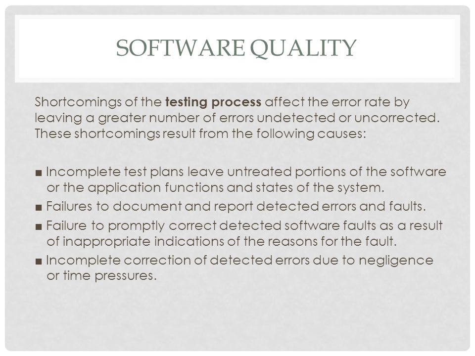 SOFTWARE QUALITY Shortcomings of the testing process affect the error rate by leaving a greater number of errors undetected or uncorrected.