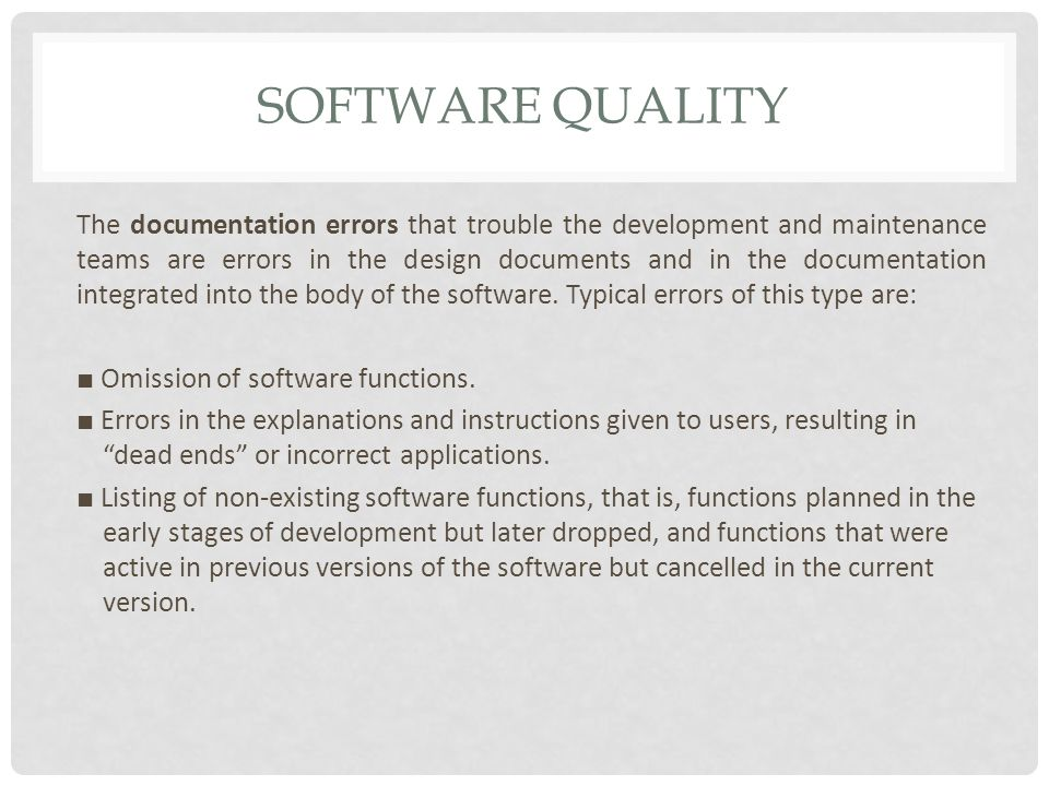 SOFTWARE QUALITY The documentation errors that trouble the development and maintenance teams are errors in the design documents and in the documentation integrated into the body of the software.