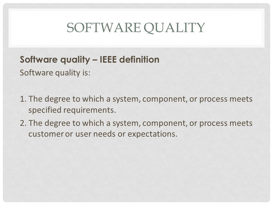 SOFTWARE QUALITY Software quality – IEEE definition Software quality is: 1.