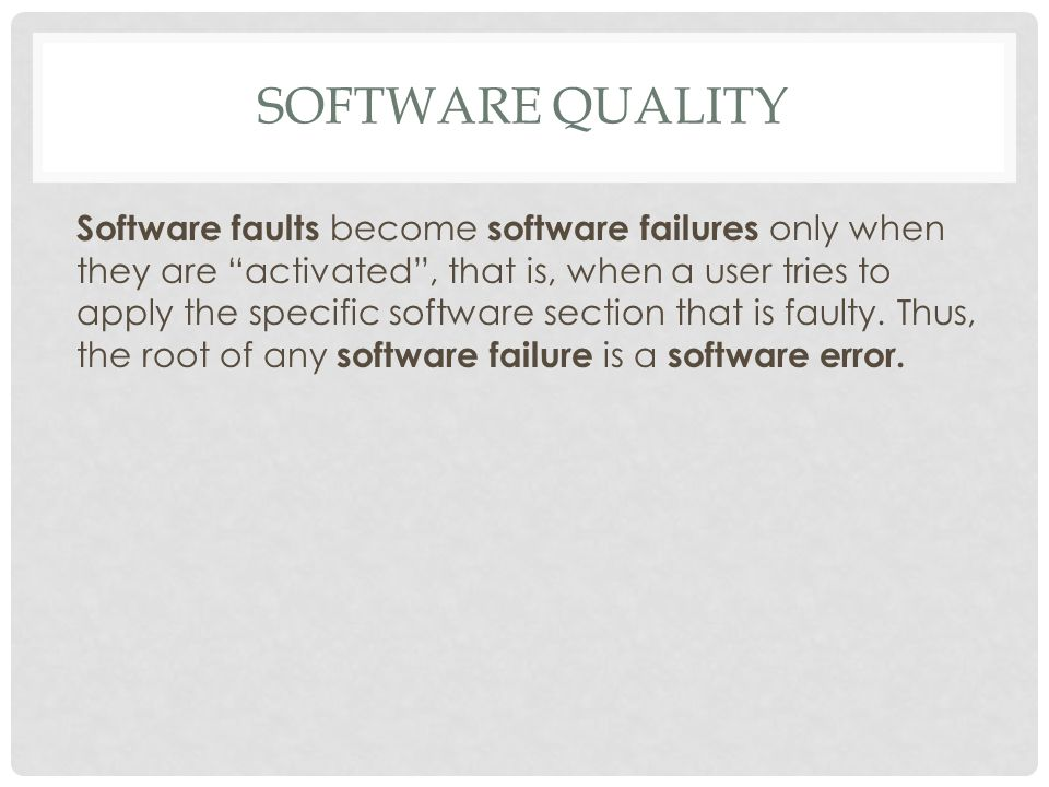 SOFTWARE QUALITY Software faults become software failures only when they are activated , that is, when a user tries to apply the specific software section that is faulty.