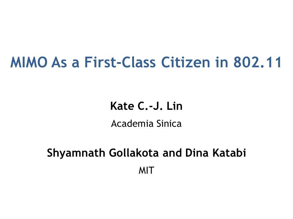 MIMO As a First-Class Citizen in 802.11 Kate C.-J. Lin Academia Sinica Shyamnath Gollakota and Dina Katabi MIT