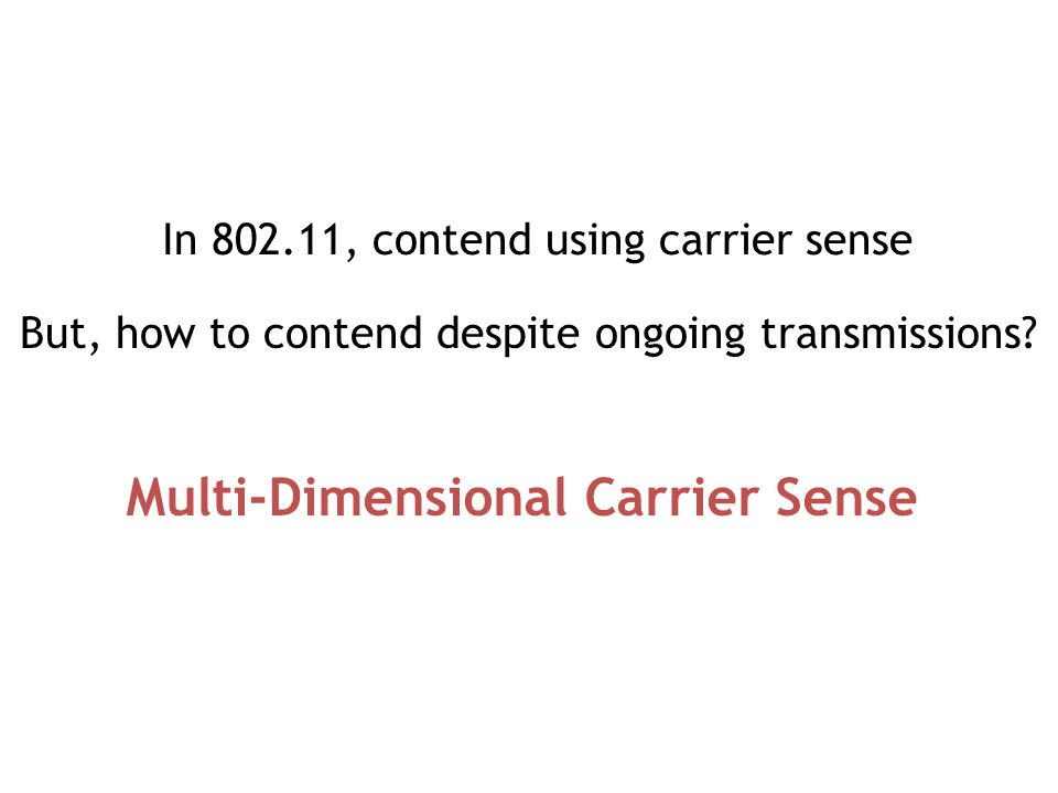 In 802.11, contend using carrier sense Multi-Dimensional Carrier Sense But, how to contend despite ongoing transmissions?