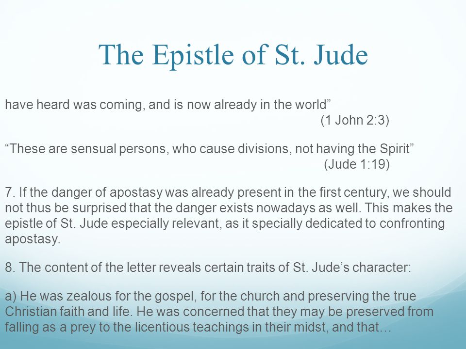 "The Epistle of St. Jude have heard was coming, and is now already in the world"" (1 John 2:3) ""These are sensual persons, who cause divisions, not havi"