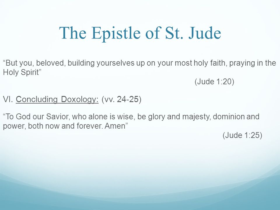 "The Epistle of St. Jude ""But you, beloved, building yourselves up on your most holy faith, praying in the Holy Spirit"" (Jude 1:20) VI. Concluding Doxo"