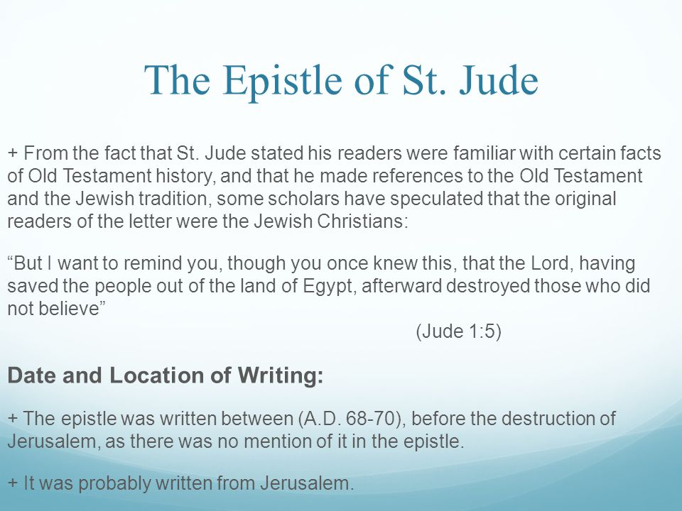 The Epistle of St. Jude + From the fact that St. Jude stated his readers were familiar with certain facts of Old Testament history, and that he made r
