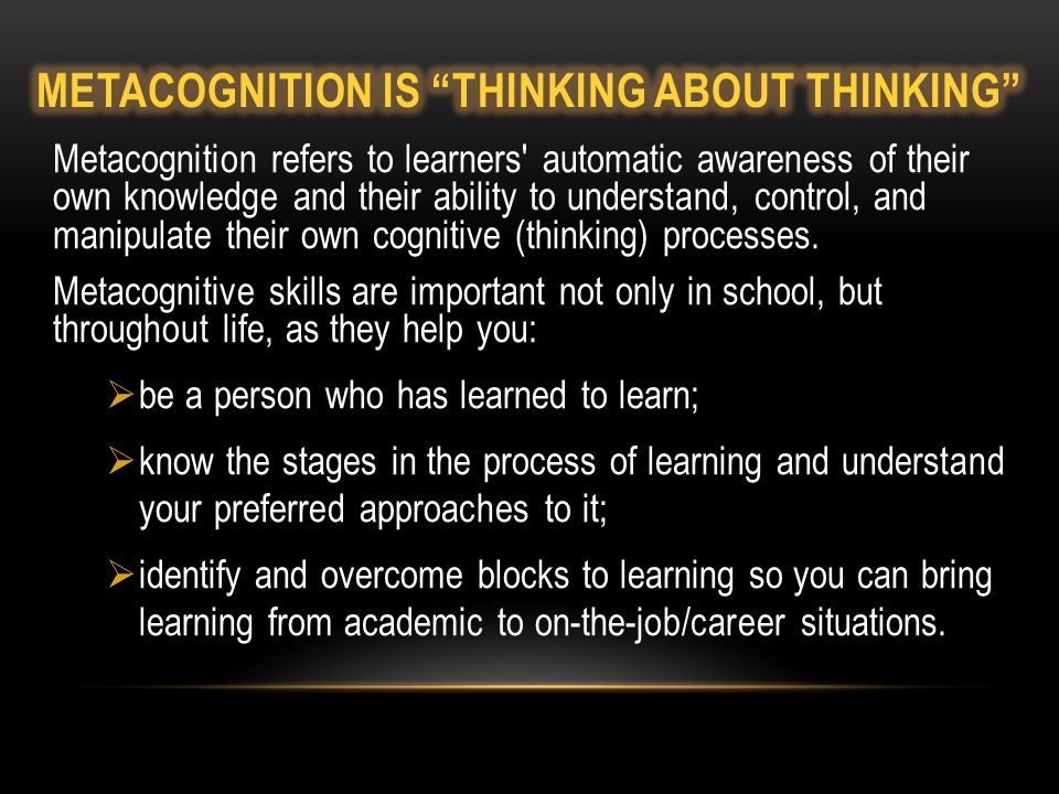 Metacognition refers to learners' automatic awareness of their own knowledge and their ability to understand, control, and manipulate their own cognit