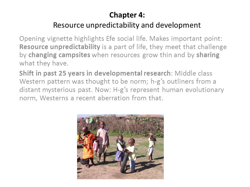 Chapter 4: Resource unpredictability and development Opening vignette highlights Efe social life.