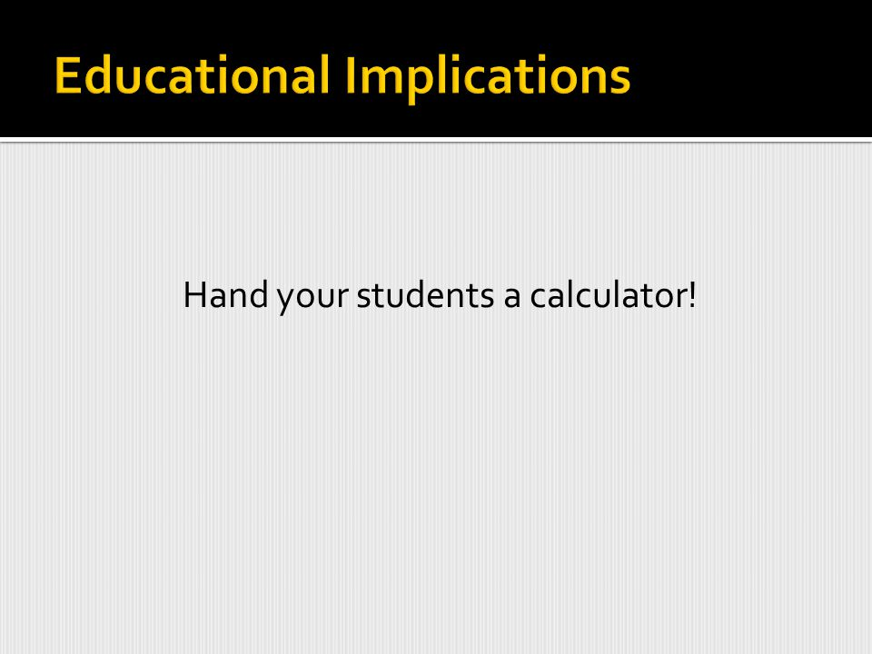 Hand your students a calculator!