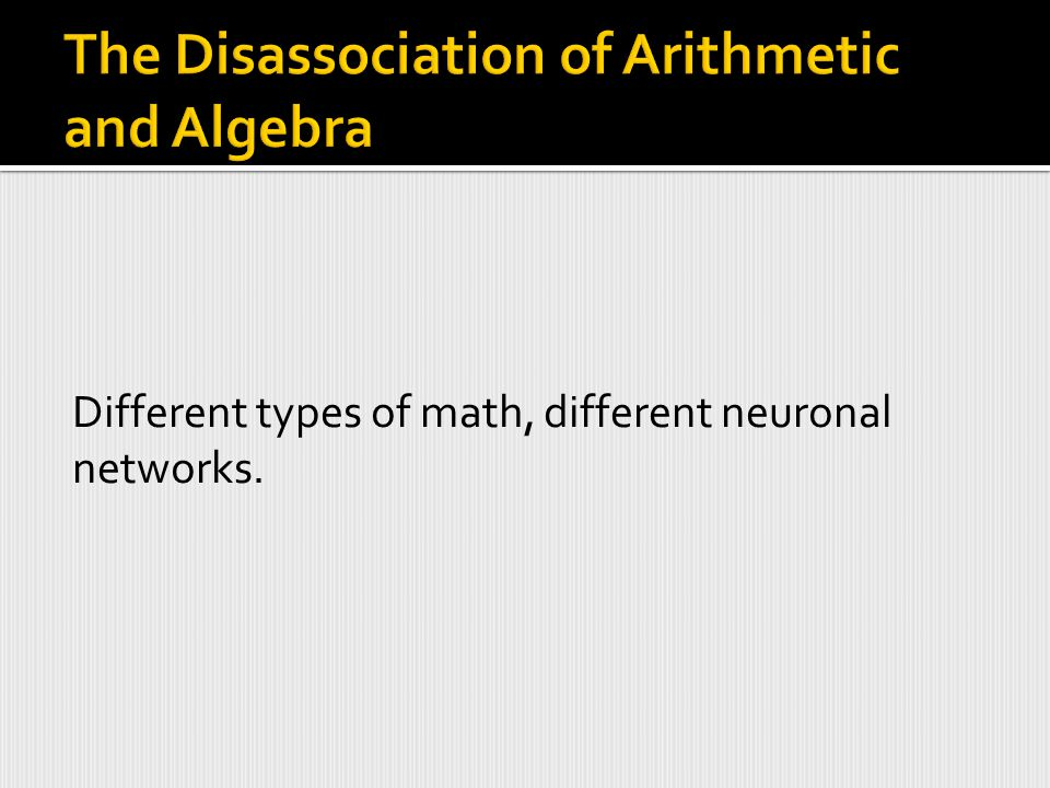 Different types of math, different neuronal networks.