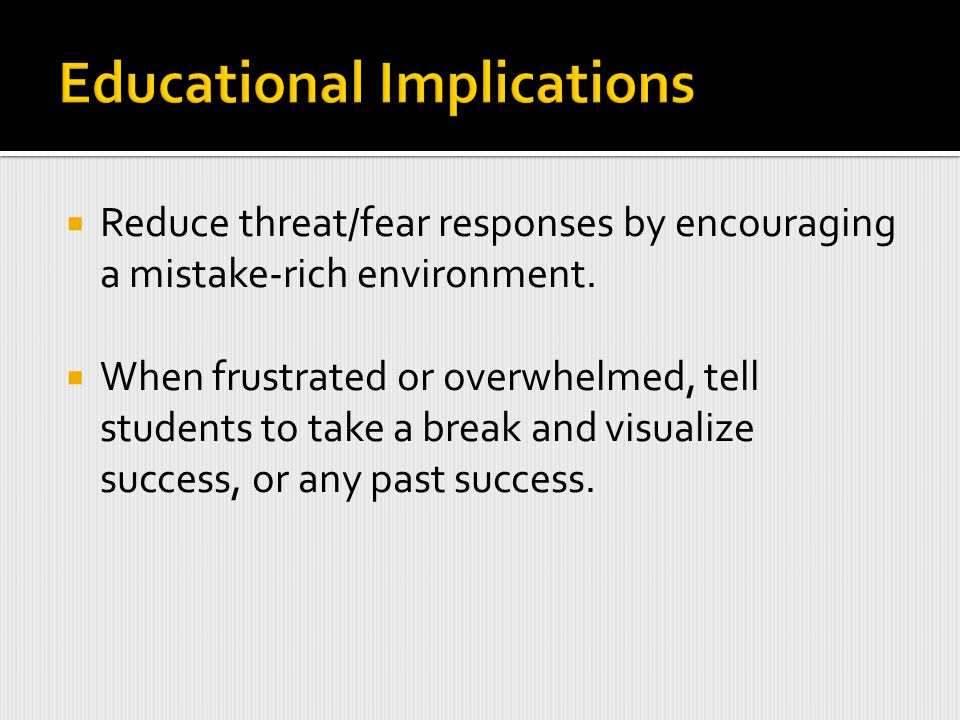  Reduce threat/fear responses by encouraging a mistake-rich environment.