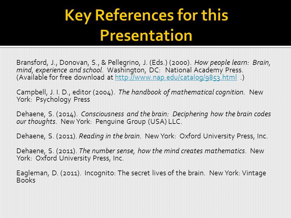 Bransford, J., Donovan, S., & Pellegrino, J. (Eds.) (2000). How people learn: Brain, mind, experience and school. Washington, DC: National Academy Pre