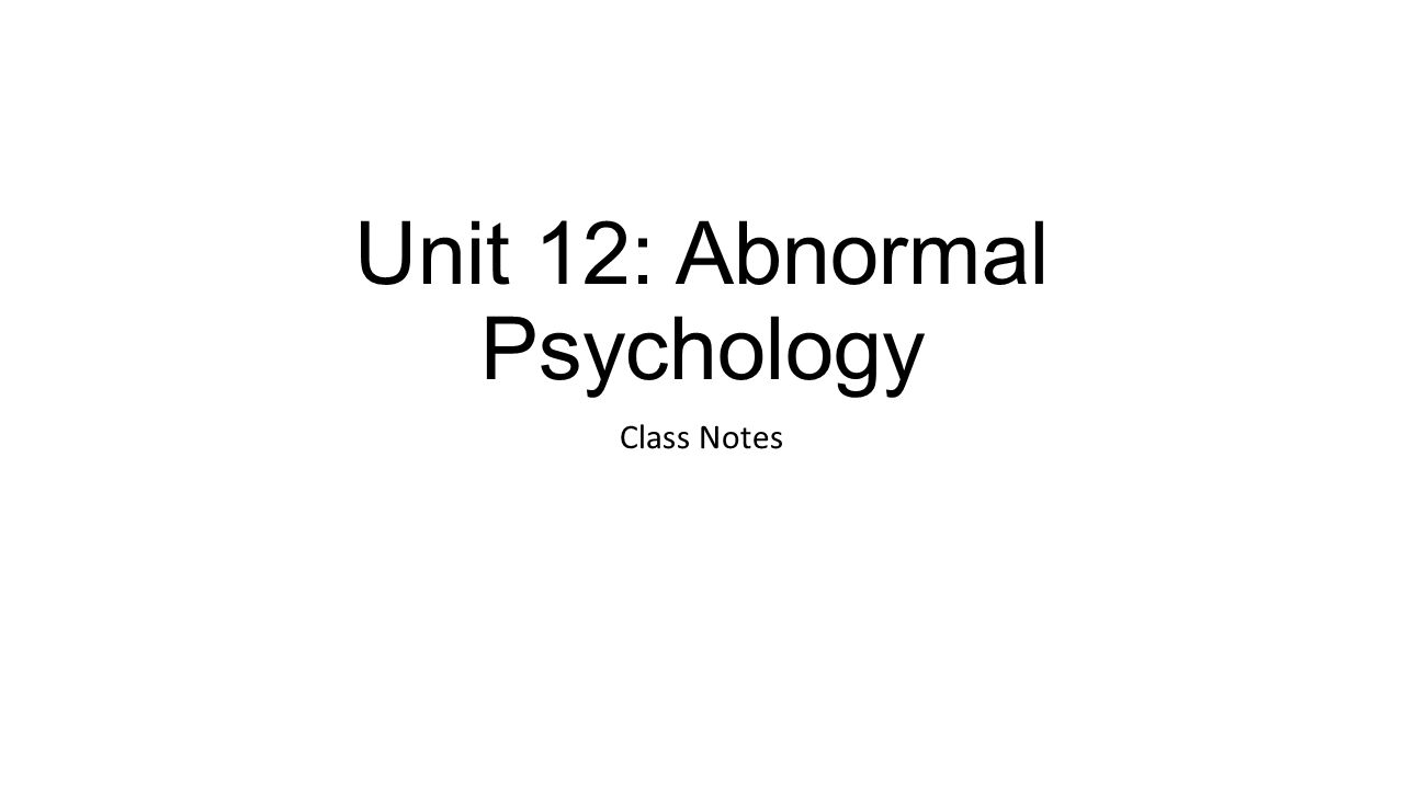 Unit 12: Abnormal Psychology Class Notes
