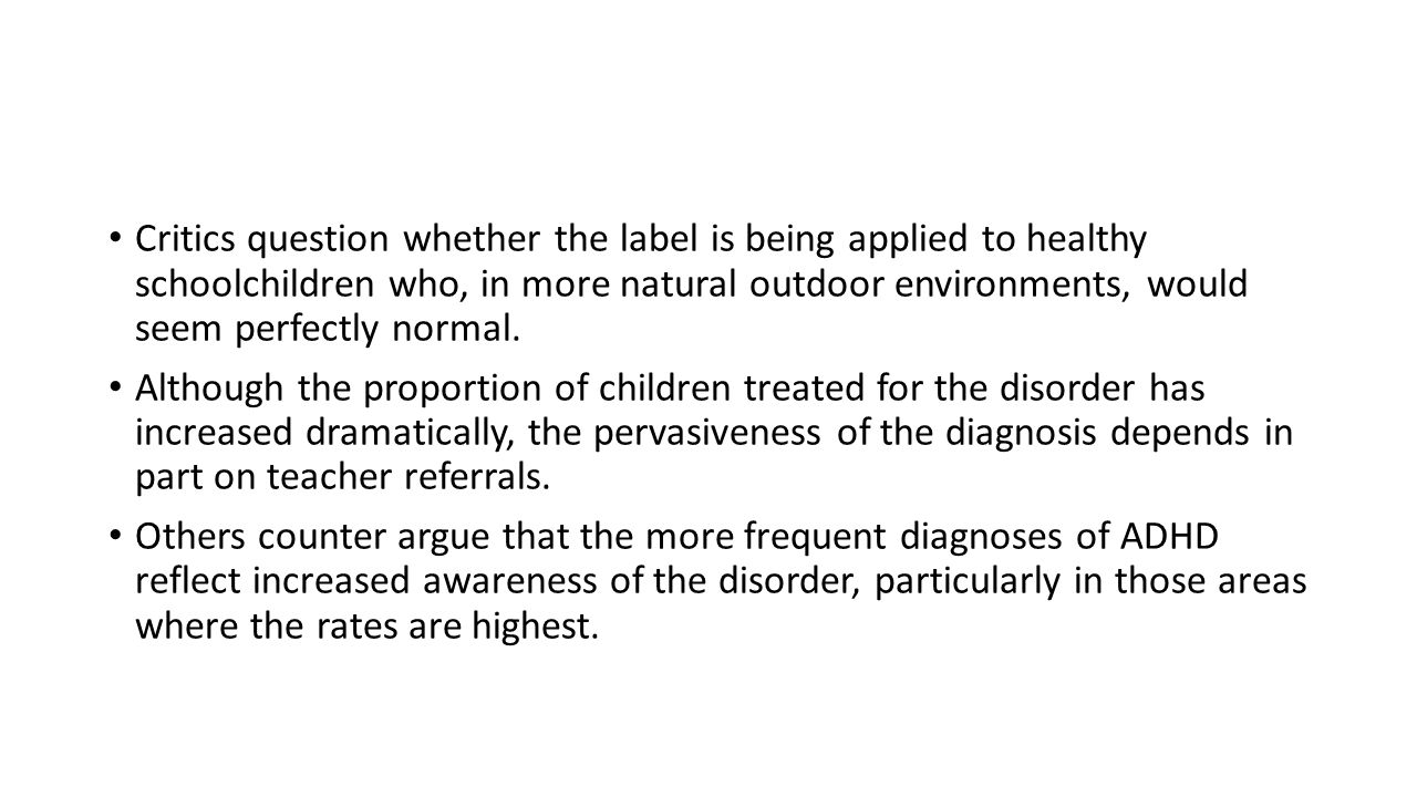 Critics question whether the label is being applied to healthy schoolchildren who, in more natural outdoor environments, would seem perfectly normal.