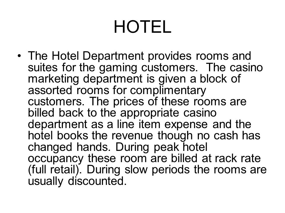 HOTEL The Hotel Department provides rooms and suites for the gaming customers.