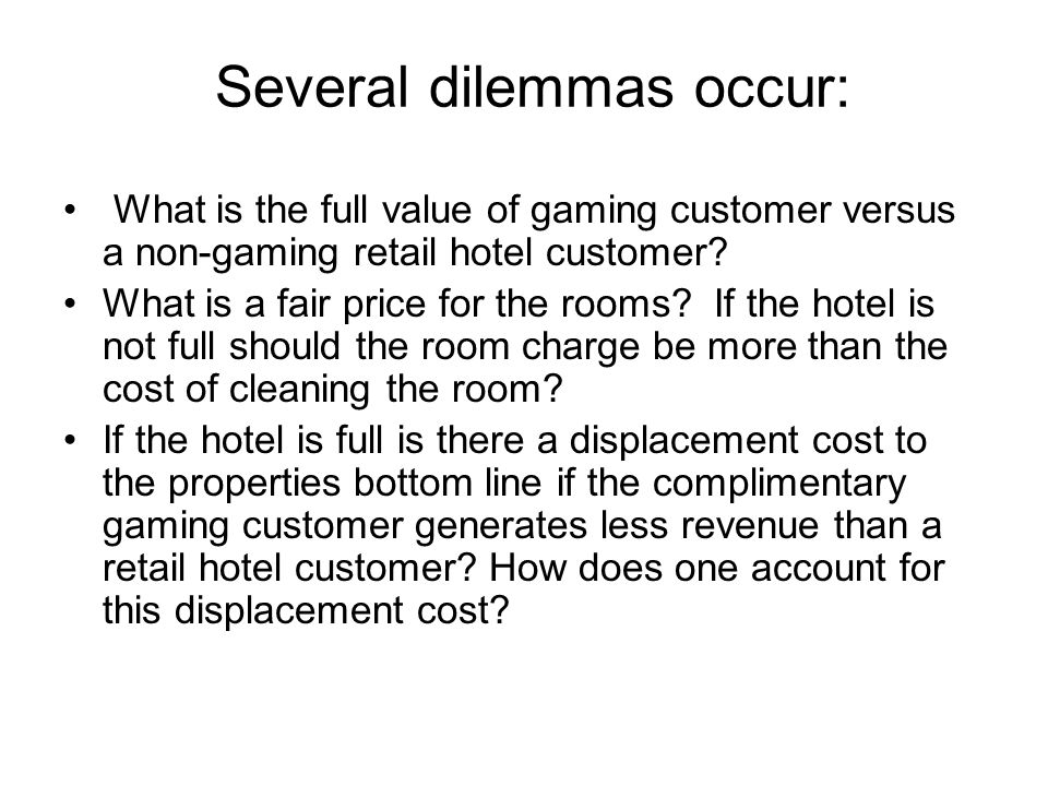 Several dilemmas occur: What is the full value of gaming customer versus a non-gaming retail hotel customer.
