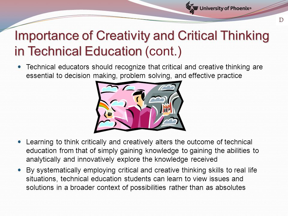 Importance of Creativity and Critical Thinking in Technical Education Importance of Creativity and Critical Thinking in Technical Education (cont.) Te