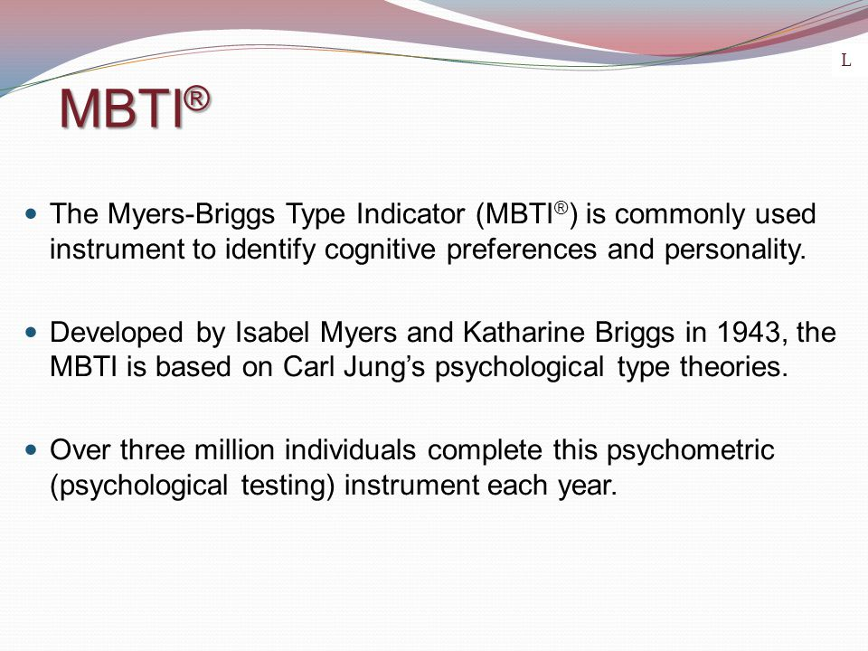 MBTI ® The Myers-Briggs Type Indicator (MBTI ® ) is commonly used instrument to identify cognitive preferences and personality. Developed by Isabel My