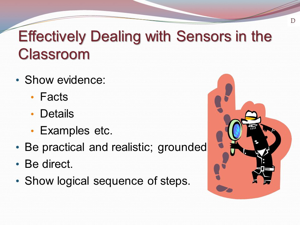 Effectively Dealing with Sensors in the Classroom Show evidence: Facts Details Examples etc.